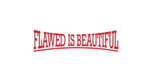 flawed is beautiful